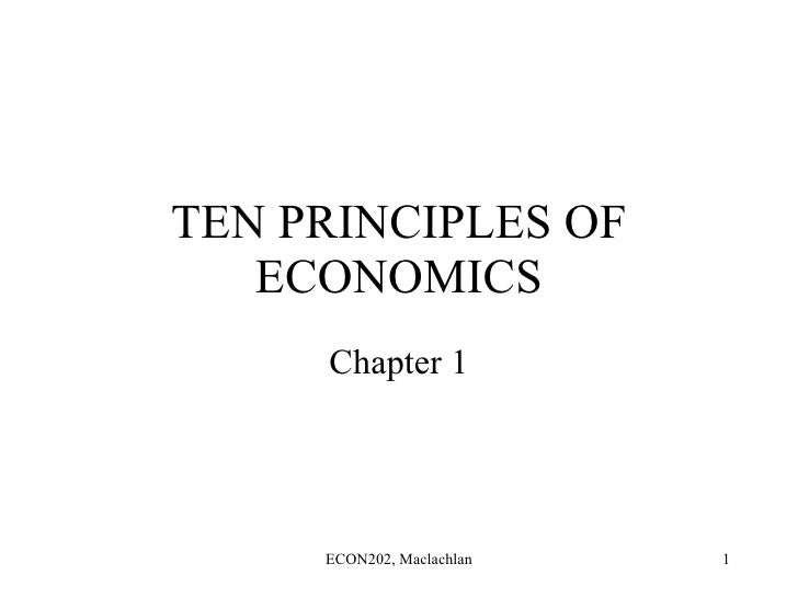 TEN PRINCIPLES OF ECONOMICS Chapter 1 ECON202, Maclachlan