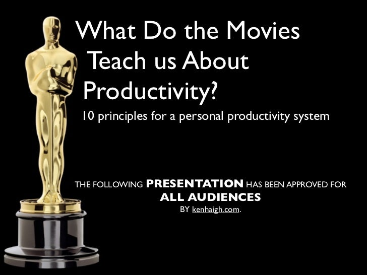 What do the MoviesTeach us AboutProductivity? 10 principles for a personal productivity systemTHE FOLLOWING PRESENTATION H...
