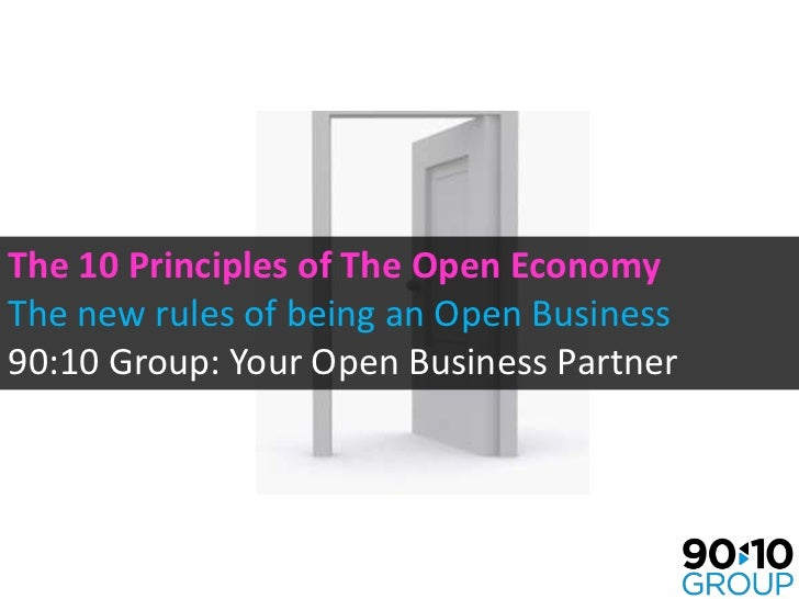 The 10 Principles of The Open EconomyThe new rules of being an Open Business90:10 Group: Your Open Business Partner