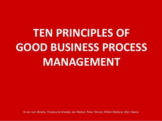 © Jan vom Brocke, Theresa Schmiedel, Jan Recker, Peter Trkman, Willem Mertens, Stijn Viaene TEN PRINCIPLES OF GOOD BUSINES...