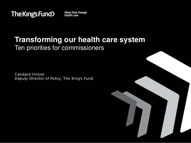 Transforming our health care systemTen priorities for commissionersCandace ImisonDeputy Director of Policy, The King's Fund