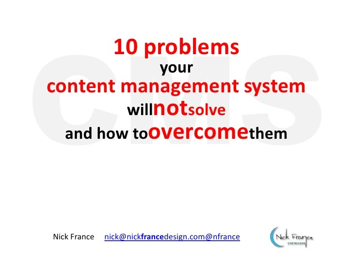 CMS<br />10 problems yourcontent management system willnotsolveand how toovercomethem<br />Nick France     nick@nickfrance...