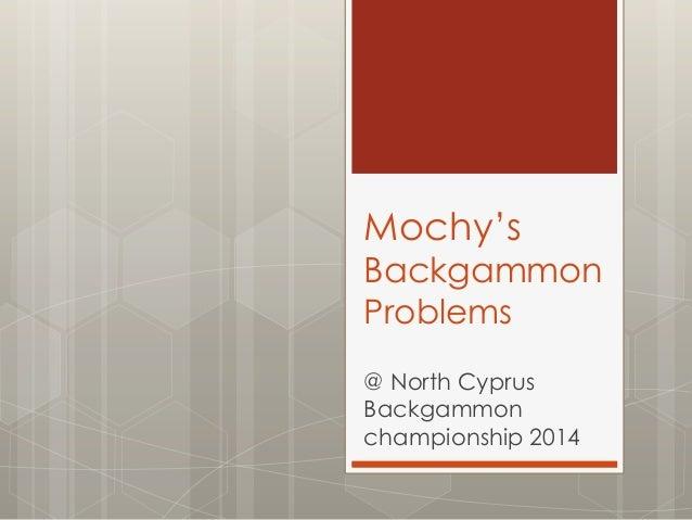 Mochy's Backgammon Problems @ North Cyprus Backgammon championship 2014