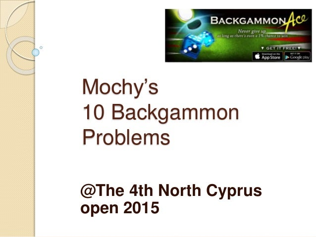 Mochy's 10 Backgammon Problems @The 4th North Cyprus open 2015
