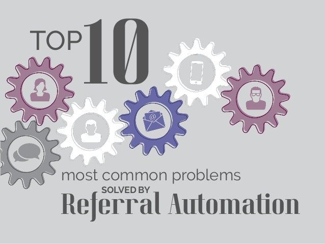 Referral Automation TOP 10 most common problems SOLVED BY