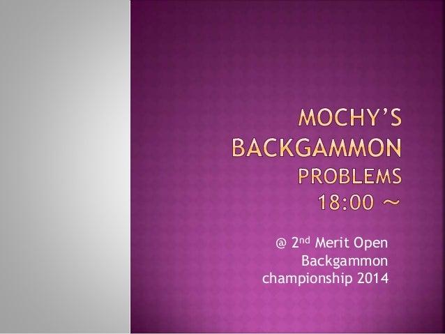 @ 2nd Merit Open  Backgammon  championship 2014