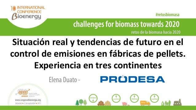 Situación real y tendencias de futuro en el control de emisiones en fábricas de pellets. Experiencia en tres continentes E...