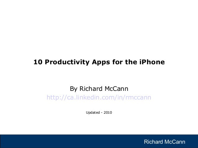 Richard McCannRichard McCann By Richard McCann http://ca.linkedin.com/in/rmccann Updated - 2010 10 Productivity Apps for t...