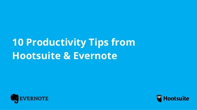 10 Productivity Tips From Hootsuite & Evernote