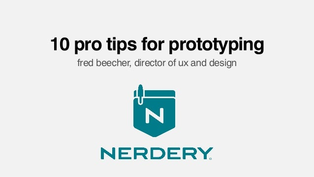 10 pro tips for prototyping fred beecher, director of ux and design