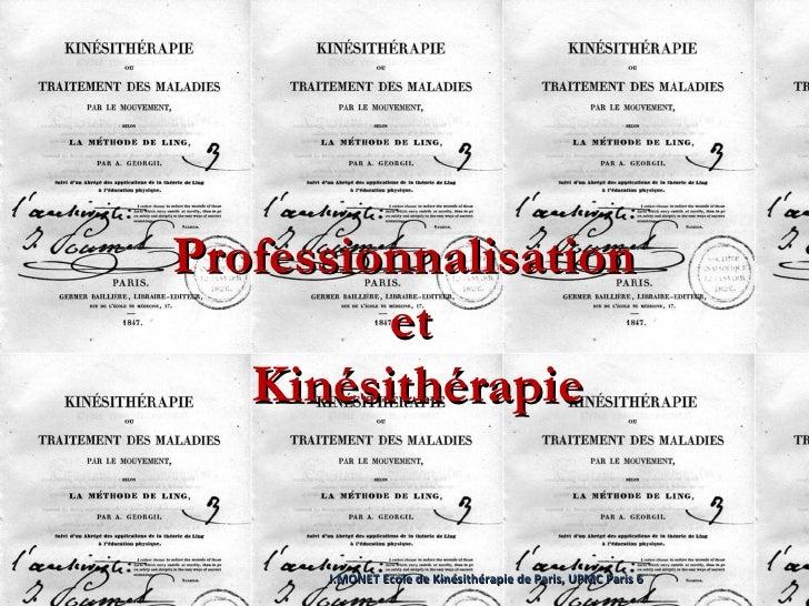 Professionnalisation  et Kinésithérapie J.MONET Ecole de Kinésithérapie de Paris, UPMC Paris 6