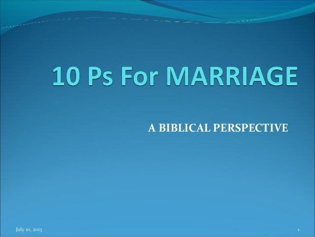A BIBLICAL PERSPECTIVE July 10, 2013 1