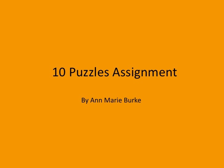 10 Puzzles Assignment    By Ann Marie Burke