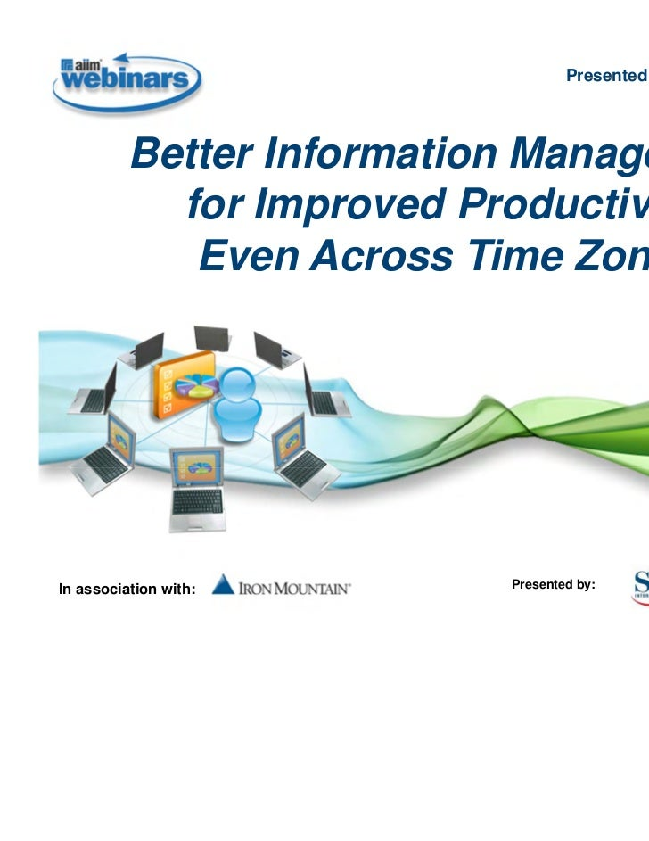 Presented April 27, 2011          Better Information Management            for Improved Productivity,             Even Acr...