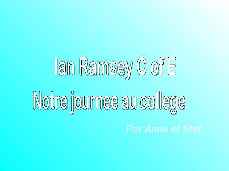 Ian Ramsey C of E Notre journee au college Par Anne et Stef