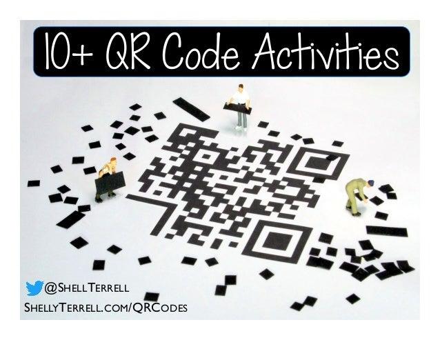 10+ QR Code Activities SHELLYTERRELL.COM/QRCODES @SHELLTERRELL
