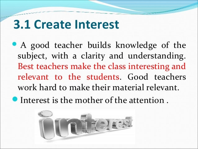 interest is the best teacher essay Short essay samples i had come to see this path as the best combination for fulfilling both my aspirations towards knowledge and my favorite teacher.