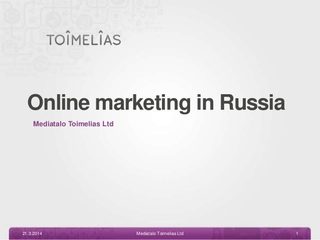 Online marketing in Russia Mediatalo Toimelias Ltd 21.3.2014 Mediatalo Toimelias Ltd 1