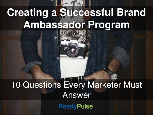 Creating a Successful Brand  Ambassador Program  10 Questions Every Marketer Must  Answer