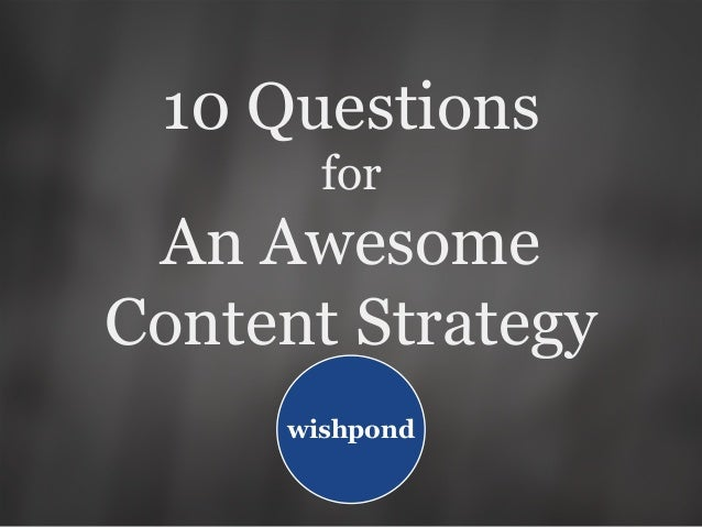 10 Questions for An Awesome Content Strategy wishpond