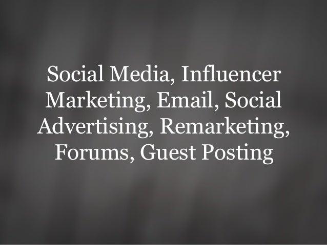 Social Media, Influencer Marketing, Email, Social Advertising, Remarketing, Forums, Guest Posting