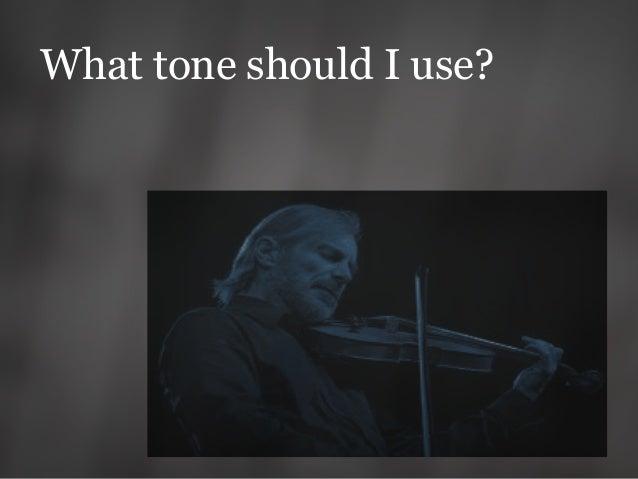 What tone should I use?