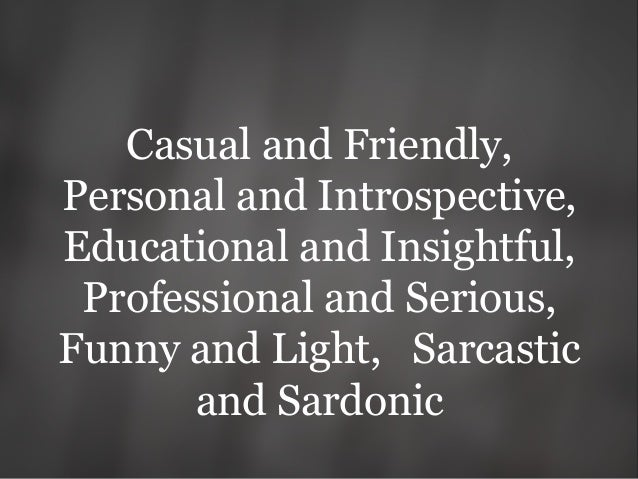 Casual and Friendly, Personal and Introspective, Educational and Insightful, Professional and Serious, Funny and Light, Sa...