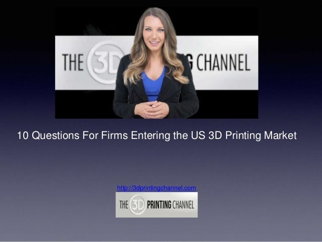 10 Questions For Firms Entering the US 3D Printing Market http://3dprintingchannel.com