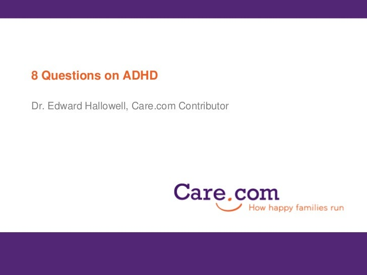 8 Questions on ADHD<br />Dr. Edward Hallowell, Care.com Contributor <br />