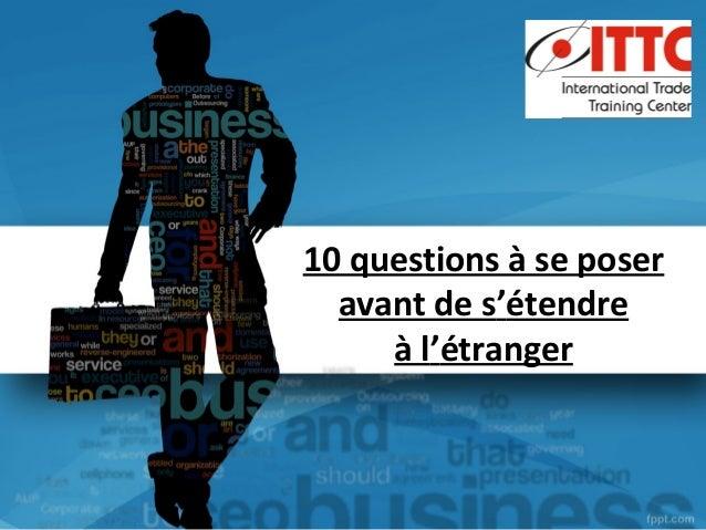 10 questions à se poseravant de s'étendreà l'étranger