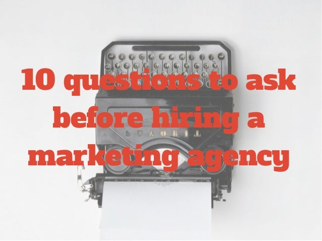 10 questions to ask before hiring a marketing agency