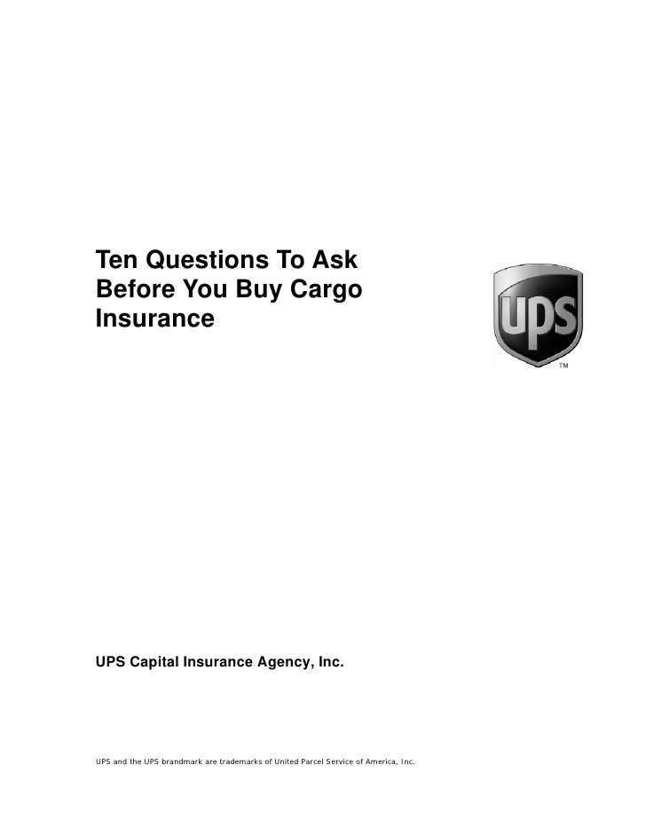 Ten Questions To Ask Before You Buy Cargo Insurance     UPS Capital Insurance Agency, Inc.     UPS and the UPS brandmark a...