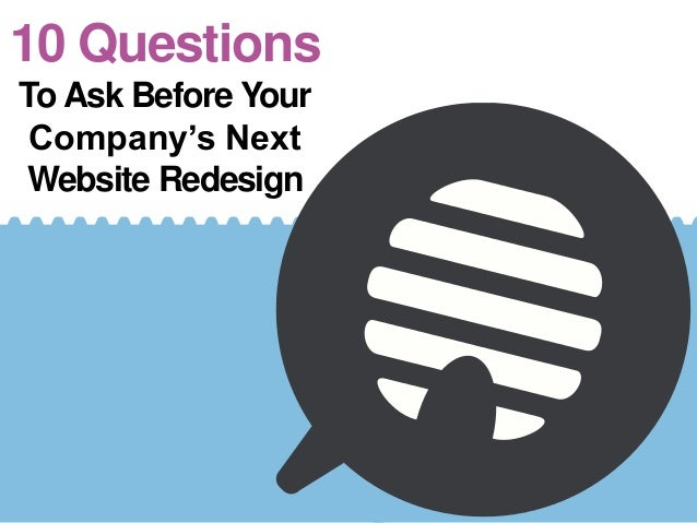 10 Questions To Ask Before Your Company's Next Website Redesign