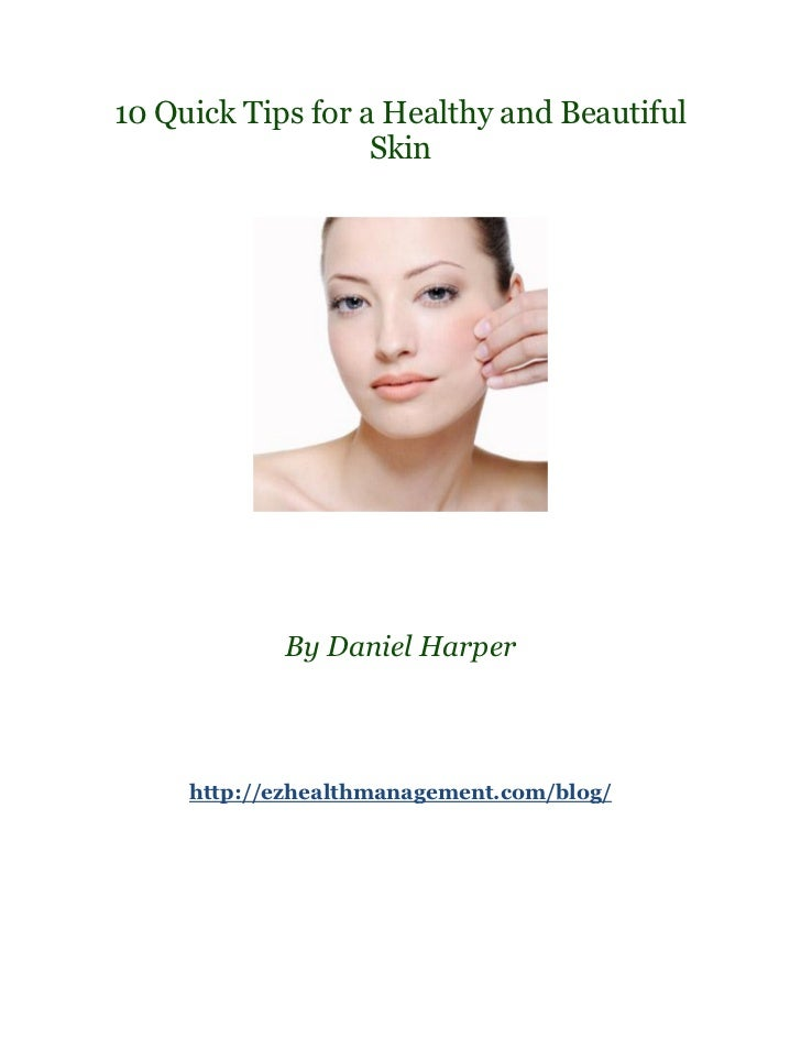 10 Quick Tips for a Healthy and Beautiful                   Skin            By Daniel Harper     http://ezhealthmanagement...