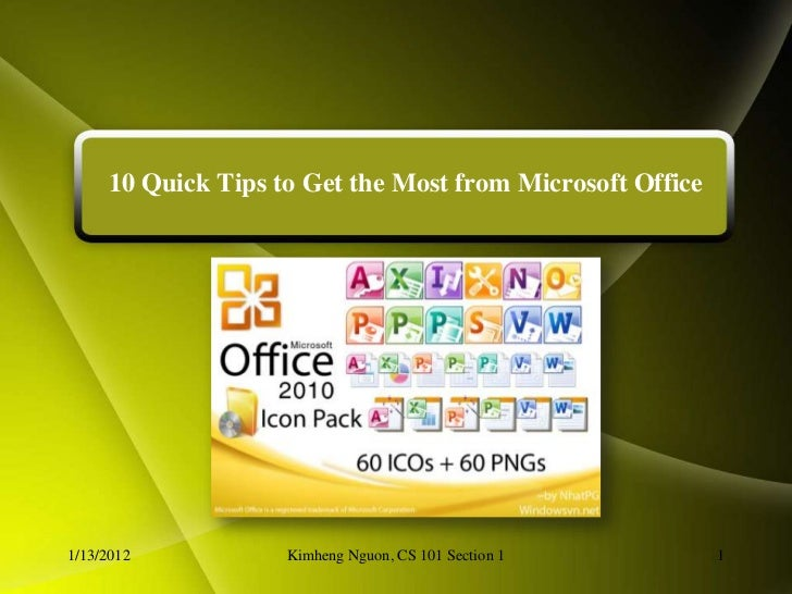 10 Quick Tips to Get the Most from Microsoft Office1/13/2012           Kimheng Nguon, CS 101 Section 1        1