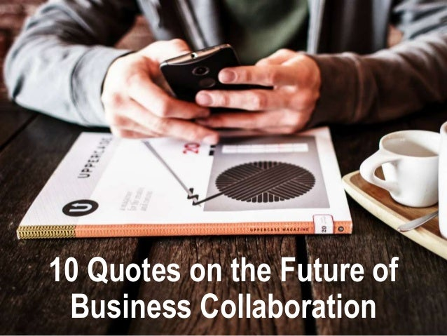10 Quotes on the Future of Business Collaboration