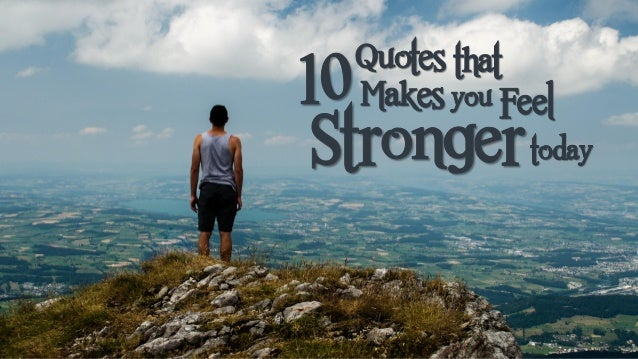 10 Quotes That Makes You Feel Stronger Today