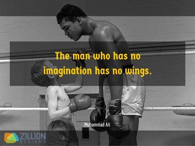 The man who has no imagination has no wings. - Muhammad Ali