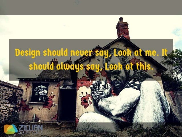Design should never say, Look at me. It should always say, Look at this. - David Craib