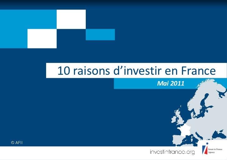 10 raisons d'investir en France                   Mai 2011