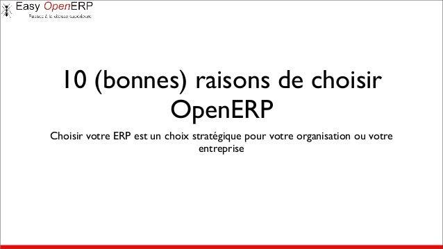 10 (bonnes) raisons de choisir OpenERP Choisir votre ERP est un choix stratégique pour votre organisation ou votre entrepr...