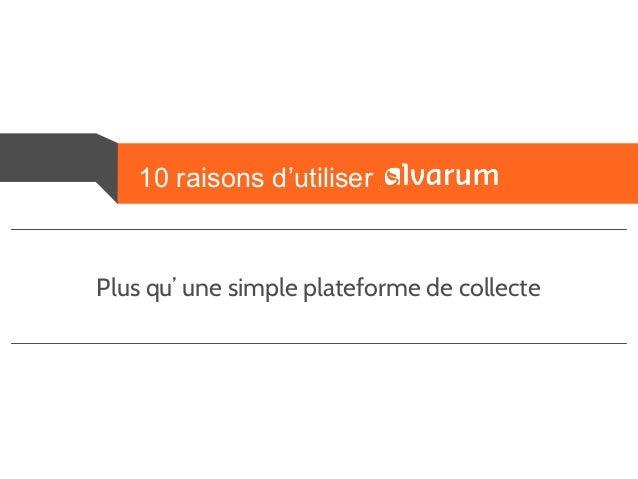 10 raisons d'utiliser Alvarum  Plus qu' une simple plateforme de collecte