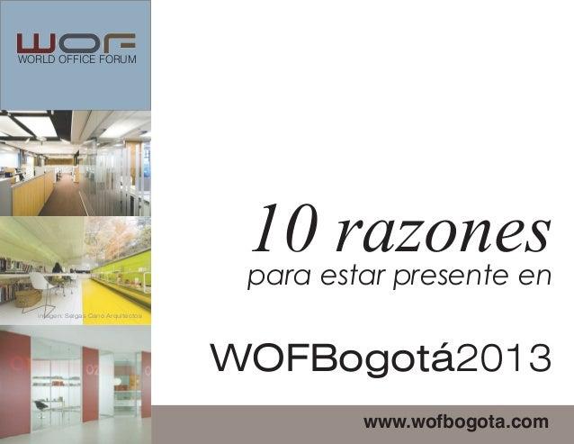 WORLD OFFICE FORUMimagen: Selgas Cano Arquitectoswww.wofbogota.com10 razonespara estar presente enWOFBogotá2013