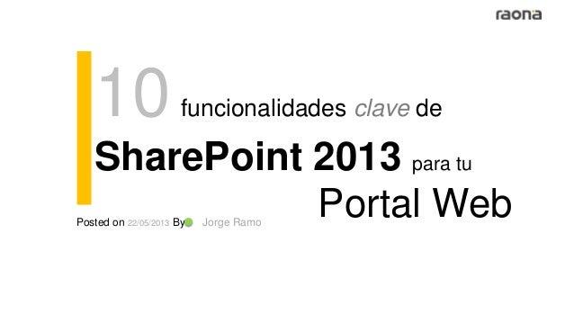 10funcionalidades clave deSharePoint 2013 para tuPortal WebPosted on 22/05/2013 By Jorge Ramo