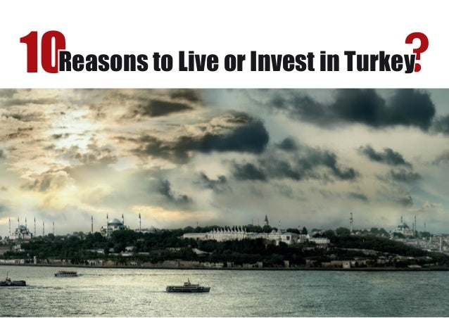 10Reasons to Live or Invest in Turke?y
