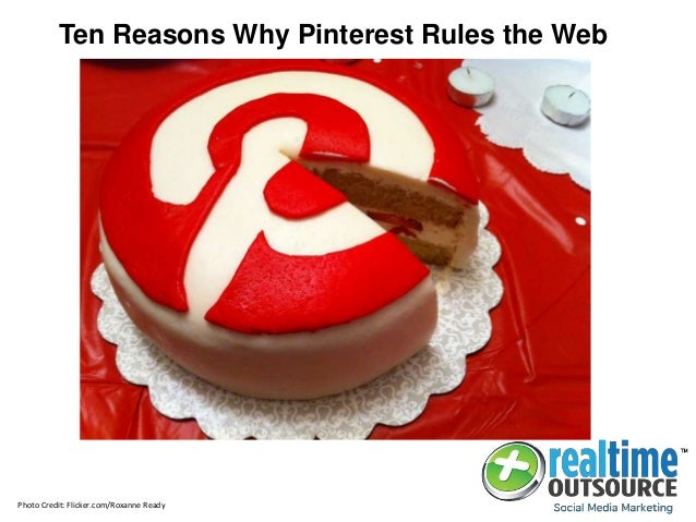 Ten Reasons Why Pinterest Rules the Web Photo Credit: Flicker.com/Roxanne Ready
