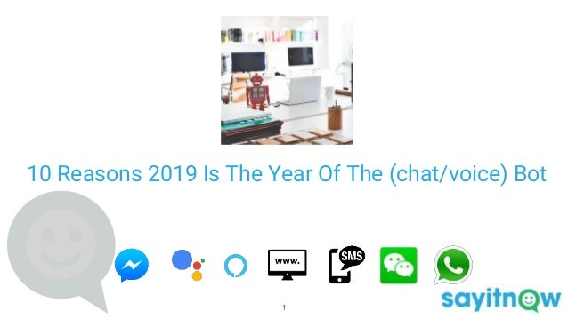 10 Reasons 2019 Is The Year Of The (chat/voice) Bot 1