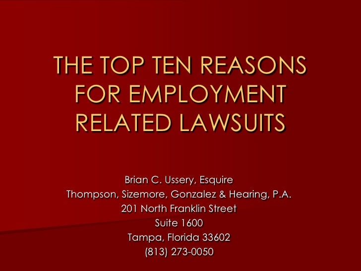 THE TOP TEN REASONS FOR EMPLOYMENT RELATED LAWSUITS<br />Brian C. Ussery, Esquire<br />Thompson, Sizemore, Gonzalez & Hear...