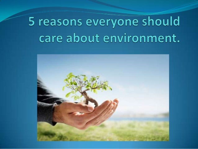 reasons we should care for the Care2 healthy living | 5 reasons why people don  below are some of the reasons why people do not recycle and why they should: 5 reasons why  you care we.