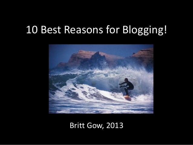 10 Best Reasons for Blogging!Britt Gow, 2013